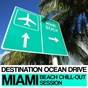 Compilation Destination Ocean Drive (Miami Beach Chill-Out Session) avec Kevin Place / Thomas Lemmer / Ensoul / Ingo Herrmann / Minor Dreamer...