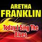 Album Today I sing the blues (original artist original songs) de Aretha Franklin