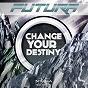 Album Change your destiny de Futura