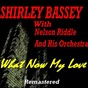 Album What now my love (feat. nelson riddle and his orchestra) (remastered) de Shirley Bassey