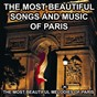 Compilation The most beautiful songs and music of paris avec Mozortilo & His Orchestra / Sébastien Monge / Gloria Passy / Franck Laseine / Renée Cluny...