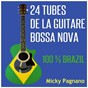 Album 24 tubes de la guitare bossa nova (100% Brazil) de Micky Pagnano