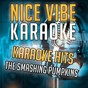 Album Karaoke hits - the smashing pumpkins (karaoke version) de Nice Vibe