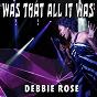 Album Was that all it was de Debbie Rose