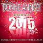 Compilation Bonne année! réveillon 2015 (musique pour danser toute la nuit) avec Miss Mayra / N.S.G. Big Band / The Chickens / Gli Amici DI Giò / Duo Ken...