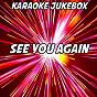 Album See you again (karaoke version) (originally performed by wiz khalifa and charlie puth) de Karaoke Jukebox