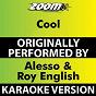 Album Cool (Karaoke Version) (Originally Performed By Alesso & Roy English) de Zoom Karaoke