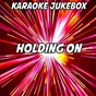 Album Holding on (karaoke version) (originally performed by disclosure and gregory porter) de Karaoke Jukebox