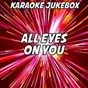 Album All eyes on you (karaoke version) (originally performed by meek mill, chris brown & nicki minaj) de Karaoke Jukebox