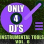 Album Only 4 DJ's: instrumental tools, vol. 6 de DJ Instrumentals
