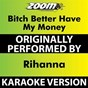 Album Bitch better have my money (karaoke version) (originally performed by rihanna) de Zoom Karaoke