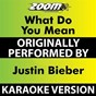 Album What do you mean (karaoke version) (originally performed by justin bieber) de Zoom Karaoke