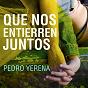 Album Que nos entierren juntos de Pedro Yerena