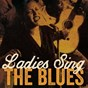 Compilation Ladies sing the blues avec Trixie Smith / Billie Holiday / Martha Davis / Sister Rosetta Tharpe / Sister O M Terrell...