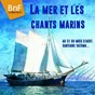 Compilation La mer et les chants marins avec Marc Ogeret / Les Quatre Barbus / Les Mousses de la Marine Nationale / Hugues Aufray / Jacques Lesprit...