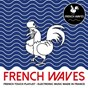 Compilation French waves (french touch - electronic music made in france) avec Minitel Rose / Joris Delacroix / The Shoes / Fakear / Oh Boy!...