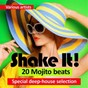 Compilation Shake it! (20 mojito beats) (special deep-house selection) avec Andrea Ferri / DJ Joseph B / Nightgroovers / Andrea Caloni / Pianomann...