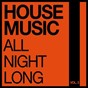 Compilation House music all night long, vol. 3 avec Absolut Groovers, Michael Murica, DMC / DBN / John de Mark, Edy Valiant, Nenna Yvonne / Soulfake / Alivo, Max Fail...