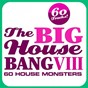 Compilation The big house bang!, vol. 8 - 60 house monsters avec Jeremy Bass / Marcelo Wallace / Philipp Sachs / Profundo & Gomes / Just Dennis...