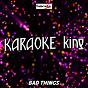 Album Bad Things (Karaoke Version) (Originally Performed by Machine Gun Kelly and Camila Cabello) de Karaoke King