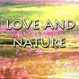 Album Love And Nature de Relaxing Music Therapy, Relaxing Rain Sounds, Relaxing Meditation Songs Divine, Relaxing Mindfulness Meditation Relaxation Maestro