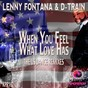 Album When you feel what love has (the us dance remixes) de Lenny Fontana / D Train
