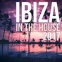 Compilation Ibiza in the house 2017 avec Monsieur de Shada / Kaysha / Jian Amari / Davagani / Diamantero Mazeltov...