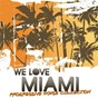 Compilation We love miami - progressive house collection avec Josha, Paul Misano / Cambis / Lovebeat / Christian Falero, Adrian Villaverde / Dohr, Mangold...