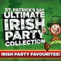 Compilation St. Patrick's Day Ultimate Irish Party Collection avec Fair Isle Folk / Patsy Watchorn / Sean Dunphy / Fiddler's Green, the Dublin City Ramblers / The New Barleycorn...