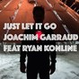 Album Just let it go (feat. ryan konline) (ready for love) de Joachim Garraud