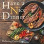 Album Have a nice dinner de Relaxing Piano Crew