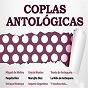 Compilation Coplas antologicas avec Tomás de Antequera / Perlita de Huelva / Carmen de Veracruz / Gracia Montes / Miguel de Los Reyes...