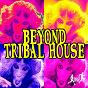 Compilation Beyond tribal house avec Jason Rivas / Cellos Balearica / Jason Rivas, Medud Ssa / Die Fantastische Hubschrauber / Instrumenjackin, Funkenhooker...