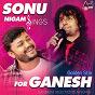 Compilation Sonu nigam sings for golden star ganesh avec Sonu Nigam / Sonu Nigam, Sunidhi Chauhan / Sonu Nigam, Shreya Ghoshal / Sonu Nigam, Shweta / Sonu Nigam, Palak Muchhal...
