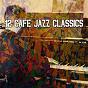 Album 12 cafe jazz classics de Bossa Café En Ibiza