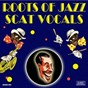 Compilation Roots of jazz scat vocals avec Blue Steele & His Orchestra / Louis Armstrong / Jimmie Noone's Apex Club Orchestra / Blanche Calloway & Her Joy Boys / Doc Cook & His 14 Doctors of Syncopation...