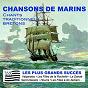 Compilation Chansons de marins - chants traditionnels bretons avec Marc Ogeret / Christian Desnos / Tonio Gémème / La Chifonnie / Jean-Yvon Cornic...