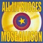 Album All my succes - mose allison de Mose Allison