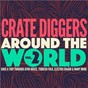 Compilation Crate diggers around the world, vol. 2 (have a trip through afro house, turkish folk, electro chaâbi & many more) avec Abou Diarra / La Chica / Pierre Kwenders / Mo Laudi / DJ Oji...