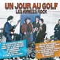 Compilation Un jour au golf (les années rock) avec Danny Boy & Ses Pénitents / Les Chaussettes Noires / Long Chris & les Daltons / Les Champions / Les Schtroumpfs...