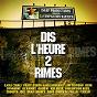 Compilation Dis l'heure 2 rimes avec T Killah / D2R / Passi / Lino / Rcfa...