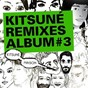 Compilation Kitsuné remixes album #3 avec S'Express / Phoenix / Heartsrevolution / Chew Lips / Delphic...