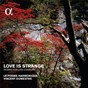 Album Love is strange, works for lute consort (alpha collection) de Le Poème Harmonique / Vincent Dumestre / Anthony Holborne / Thomas Robinson / Thomas Morley...