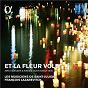 Album Et la fleur vole: airs à danser & airs de cour circa 1600 (alpha collection) de Les Musiciens de Saint-Julien / François Lazarévitch
