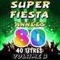 Album Super fiesta années 80, vol. 3 de Pop 80 Orchestra / The Top Orchestra / Pop Soleil Orchestra