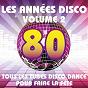 Album Les années disco, vol. 2 (tous les tubes disco dance pour faire la fête) de The Disco Music Makers