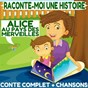 Album Raconte-moi une histoire : alice au pays des merveilles (conte complet & chansons) de La Compagnie des Petits Lecteurs