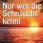 Compilation Nur wer die sehnsucht kennt avec Karl Heinz Ulrich / Sebastián de Yradier / Los Morenos / Uwe Busse, Karlheinz Rupprich / Die Flippers...