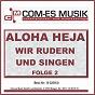 Compilation Aloha heja - wir rudern und singen, folge 2 avec Careaga, Möller, Meinunger / Trad , Bearb :behna, Steeven / Die Partygeier / Koopmans, Koopmans, DT :amaretto, Krause / Andy Knipser...