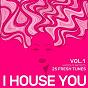 Compilation I house you (25 fresh tunes), vol. 1 avec Stefano Galati / Cajetano Gola / Konique / Tony Roja / Deep Velvet...
